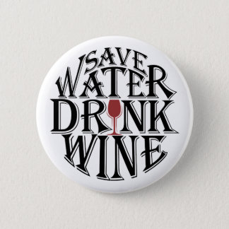 Save water and drink wine quote design 6 cm round badge