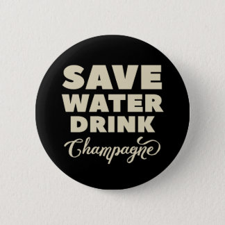 Save Water, Drink Champagne 6 Cm Round Badge