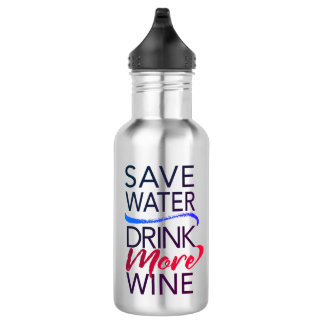 Save Water Drink More Wine Water Bottle