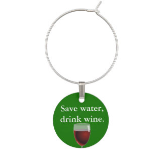 Save water, drink wine. wine charm