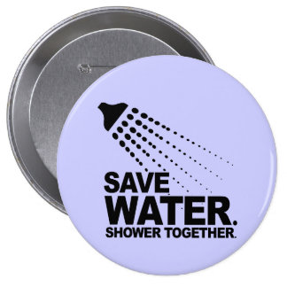 SAVE WATER. SHOWER TOGETHER. 10 CM ROUND BADGE
