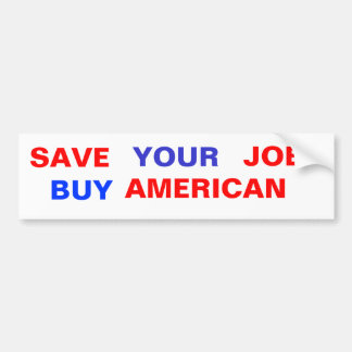 SAVE , YOUR, JOB, BUY, AMERICAN BUMPER STICKER