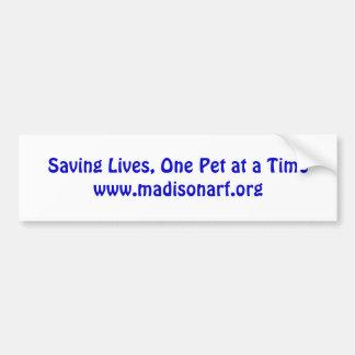 Saving Lives, One Pet at a Timewww.madisonarf.org Bumper Sticker