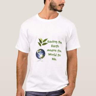 Saving the Earth means the World  T-Shirt