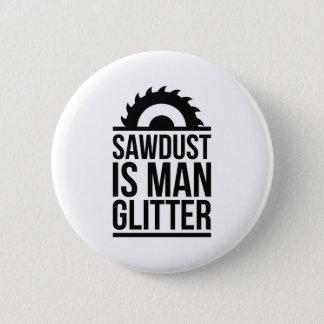 Sawdust Is Man Glitter 6 Cm Round Badge