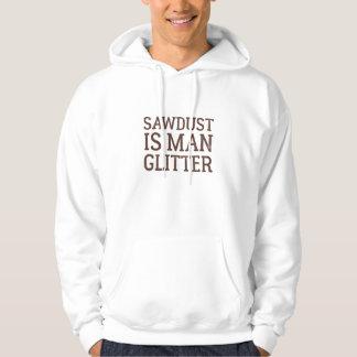 Sawdust Is Man Glitter Hoodie