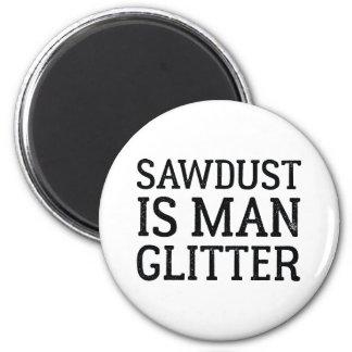 Sawdust Is Man Glitter Magnet