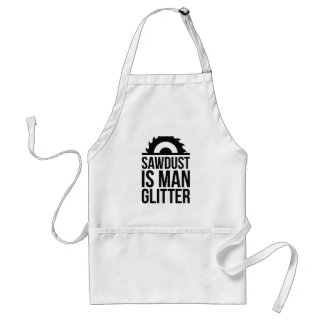 Sawdust Is Man Glitter Standard Apron