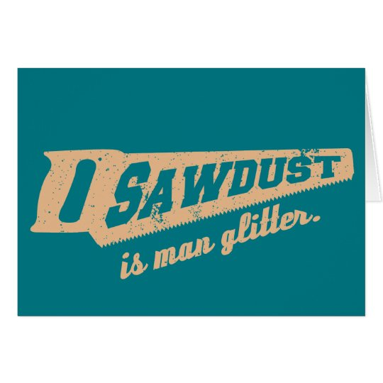 Sawdust is Man Glitter Woodworking humour Card