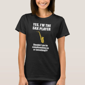 Sax Player Shouldn't You Be Complimenting Me T-Shirt