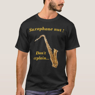 Saxophone nut - Don't explain T-Shirt
