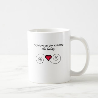 Say a Prayer for Someone else today Coffee Mug