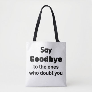 Say Bye To Your Doubters-Tote Bag
