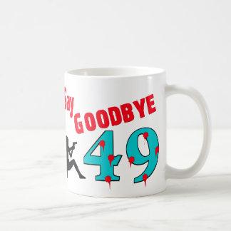 Say Goodbye To 49 Coffee Mug