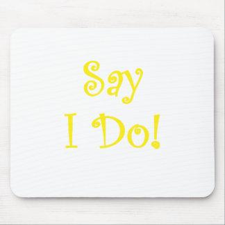 Say I Do Mouse Pad