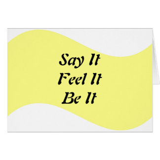 Say It, Feel It, Be It Card