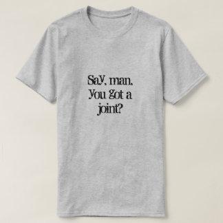 Say, man, you got a joint? T-Shirt