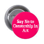 SAY NO TO CENSORSHIP IN ART BUTTON