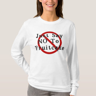 Say No To Fruitcake T-Shirt