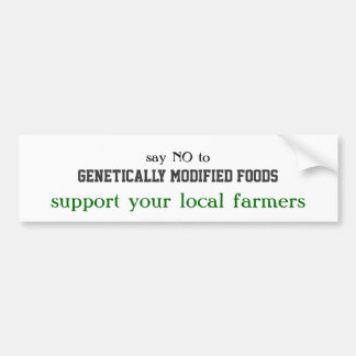 say NO to, Genetically Modified Foods, support ... Bumper Sticker