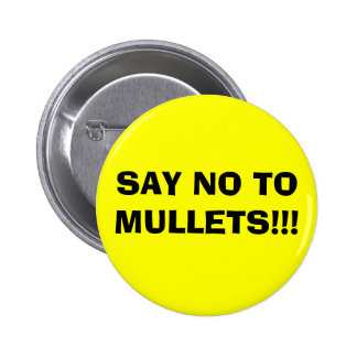 SAY NO TO MULLETS!!! 6 CM ROUND BADGE