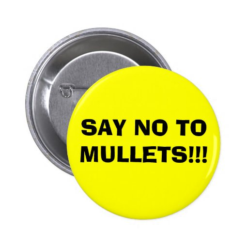 SAY NO TO MULLETS!!! BUTTONS