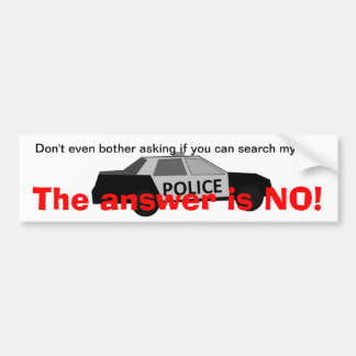 Say No To Police Searches Bumper Sticker