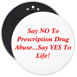 Say NO To Prescription Drug Abuse...Say YES To ... 6 Cm Round Badge