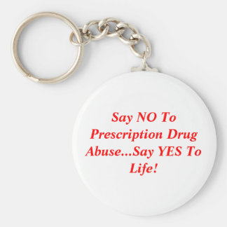 Say NO To Prescription Drug Abuse...Say YES To ... Basic Round Button Key Ring