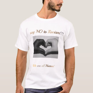 Say no to Racism!!! T-Shirt