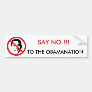 SAY NO !!!, TO THE OBAMANATION BUMPER STICKER