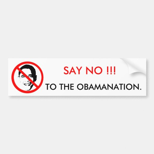 SAY NO !!!, TO THE OBAMANATION BUMPER STICKERS