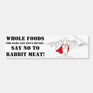 Say NO to Whole Foods and rabbit meat! Bumper Sticker