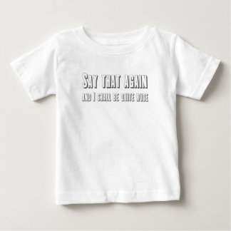 Say that again and I shall be quite rude Tee Shirts