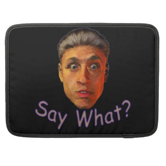 Say What Sleeve For MacBook Pro