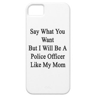 Say What You Want But I Will Be A Police Officer L iPhone 5/5S Case