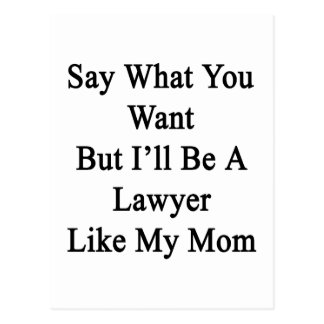 Say What You Want But I'll Be A Lawyer Like My Mom Postcard