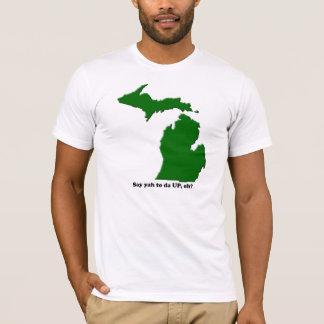 Say ya to da UP, eh? T-Shirt