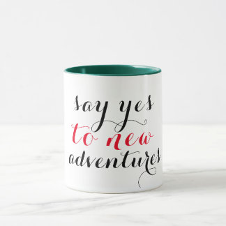say yes to new adventures motivational coffee mug