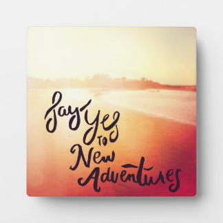 Say Yes To New Adventures Plaque