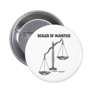 Scales Of justice Injustice anti Lawyer jokes 6 Cm Round Badge