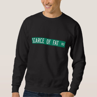 Scarce Of Fat Road, Street Sign, Indiana, US Sweatshirt