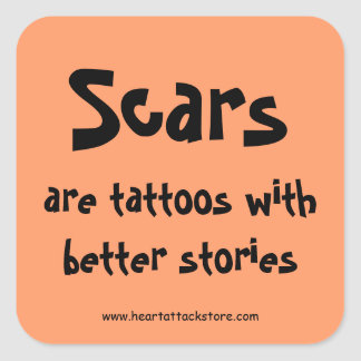 Scars are tattoos with a better story sticker