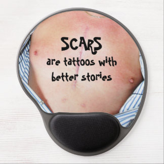 Scars are tattoos with better stories. gel mouse pad