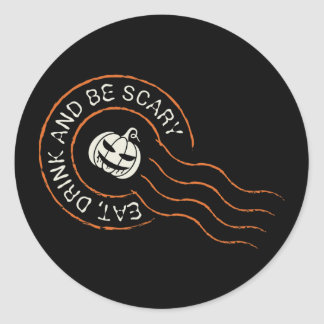 Scary Jack O' Lantern. Eat Drink and Be Scary. Classic Round Sticker