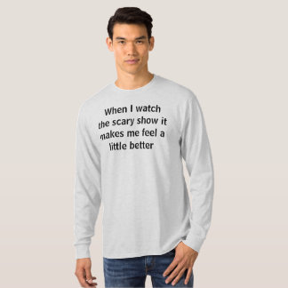 scary show makes me feel better T-Shirt