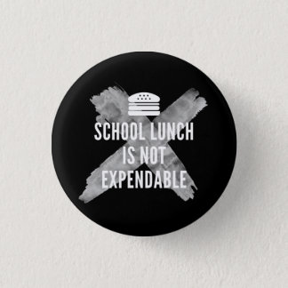 School Lunch is not Expendable! 3 Cm Round Badge