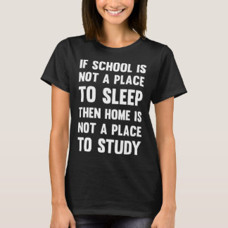 School Not Place to Sleep Home Not Place to Study T-Shirt