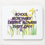 SCHOOL SECRETARIES DESERVE FLOWERS MOUSE PAD