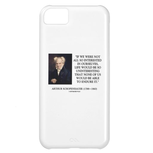 Schopenhauer All So Interested In Ourselves iPhone 5C Cases